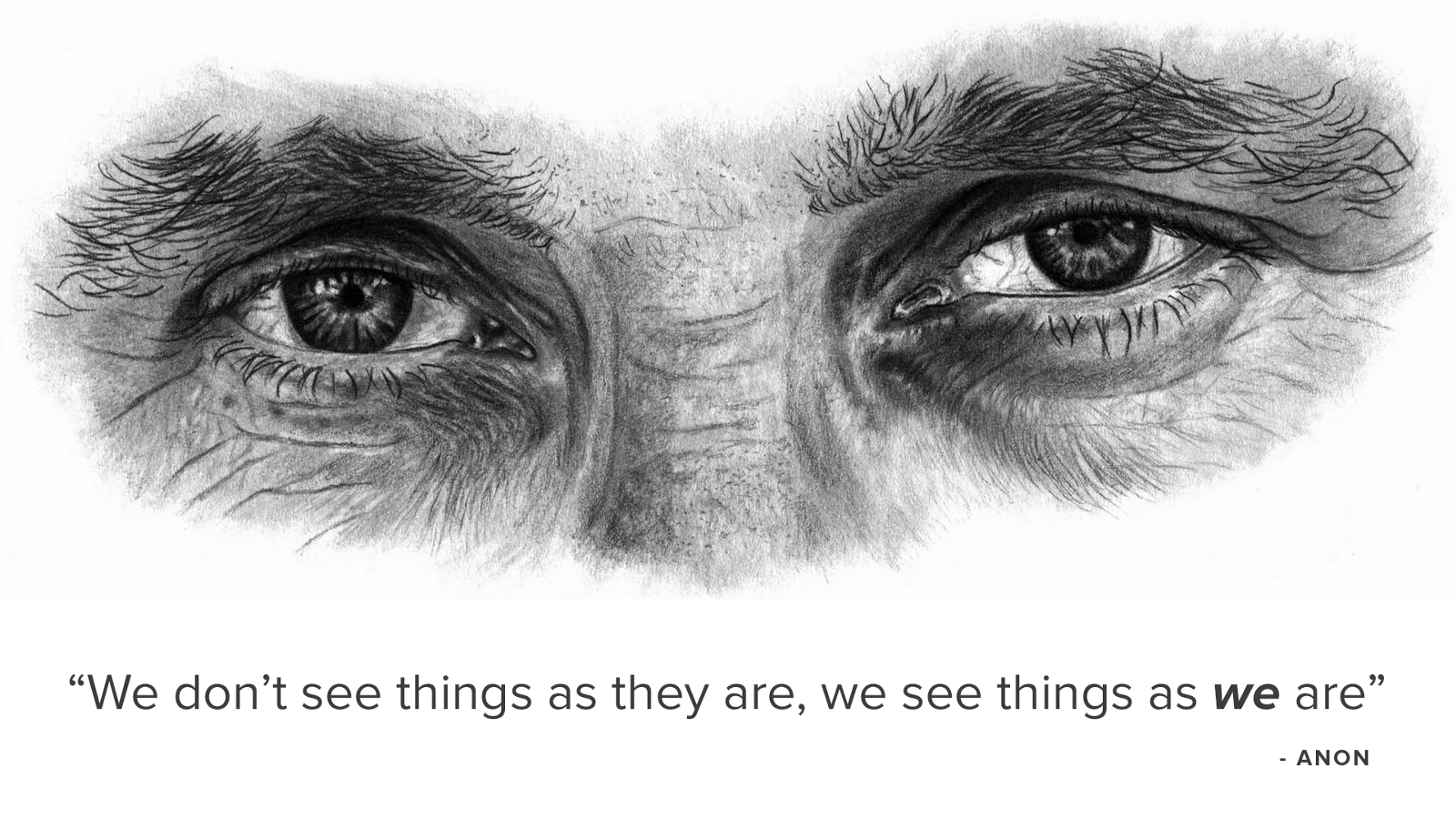 Image of eyes with text: We Don't see thongs as they are, we see things as we are